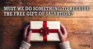 Salvation is a free gift from God.